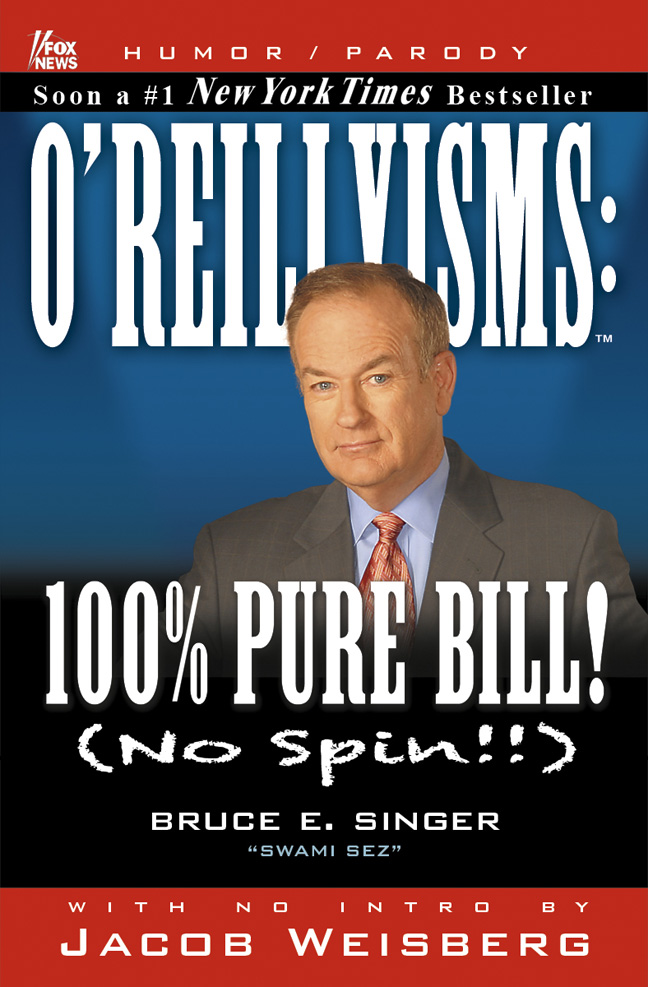 O'Reillyisms: 100 Percent Pure Bill! - by Bruce E. Singer